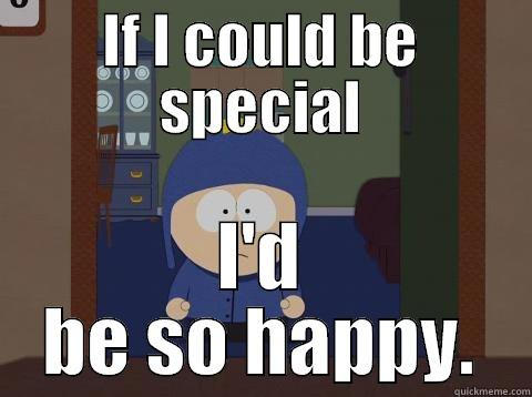 If only - IF I COULD BE SPECIAL I'D BE SO HAPPY. Craig would be so happy