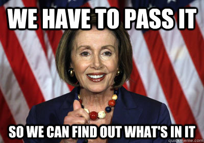 We have to pass it So we can find out what's in it  Nancy Pelosi