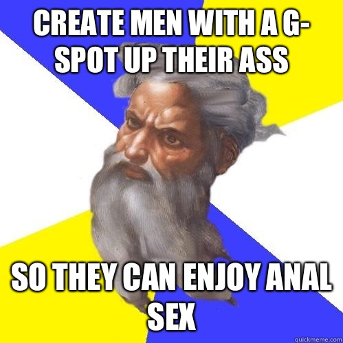 Create men with a G- spot up their ass  So they can enjoy anal sex  - Create men with a G- spot up their ass  So they can enjoy anal sex   Advice God