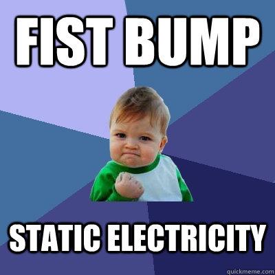 Fist bump Static Electricity  Success Kid