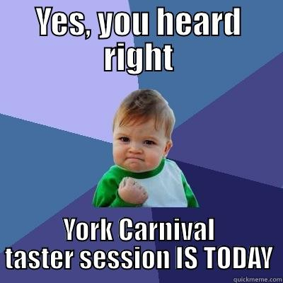 YES, YOU HEARD RIGHT YORK CARNIVAL TASTER SESSION IS TODAY Success Kid
