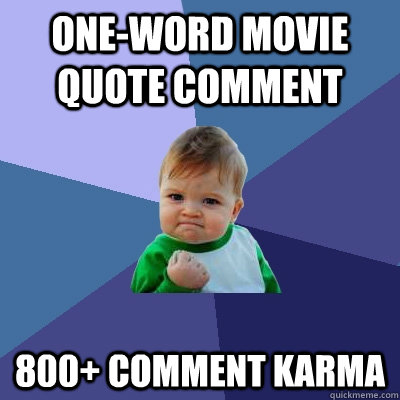 One-word movie quote comment 800+ Comment Karma - One-word movie quote comment 800+ Comment Karma  Success Kid
