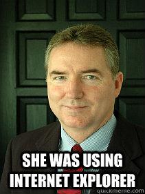 She was using internet explorer  Judge William Adams