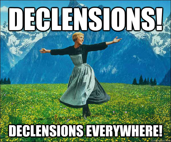 Declensions! declensions everywhere! - Declensions! declensions everywhere!  Sound of Music