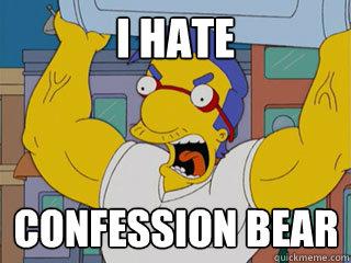 I HATE CONFESSION BEAR