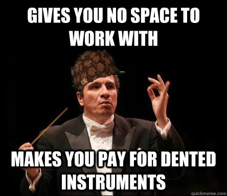 gives you no space to work with makes you pay for dented instruments