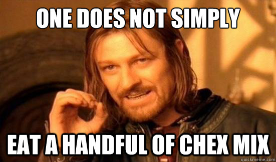 One Does Not Simply eat a handful of chex mix - One Does Not Simply eat a handful of chex mix  Boromir