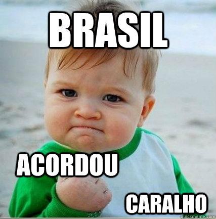 BRASIL ACORDOU ACORDOU CARALHO  Hell yeah