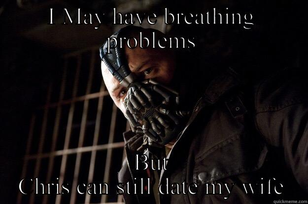 I MAY HAVE BREATHING PROBLEMS BUT CHRIS CAN STILL DATE MY WIFE Angry Bane