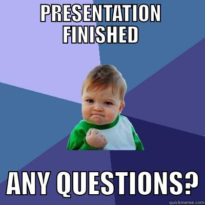 presentation is a win - PRESENTATION FINISHED   ANY QUESTIONS? Success Kid