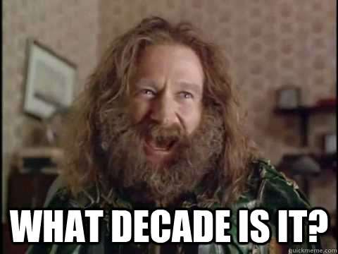 WHAT DECADE IS IT? -  WHAT DECADE IS IT?  Jumanji