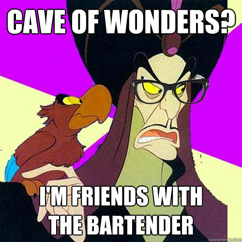 Cave of Wonders? I'm friends with  the bartender