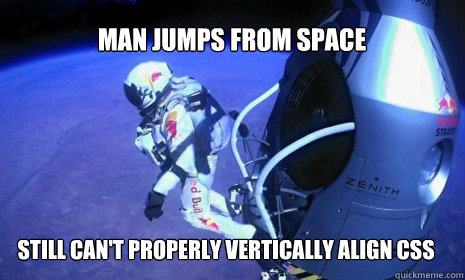Man Jumps from space Still can't properly vertically align css  Felix Baumgartner - Im Going Home Now
