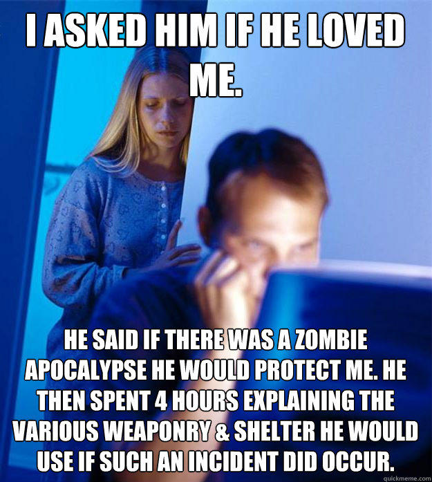 Funny Husband And Wife Meme : I asked him if he loved me said there was a zombie