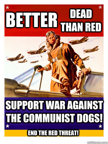 BETTER Dead than red Support War against the Communist dogs! end the red threat!