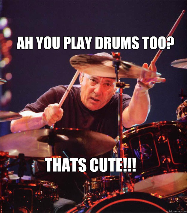 Ah you play drums too? Thats cute!!!