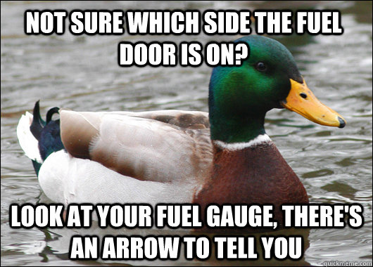 Not sure which side the fuel door is on? look at your fuel gauge, there's an arrow to tell you - Not sure which side the fuel door is on? look at your fuel gauge, there's an arrow to tell you  Actual Advice Mallard