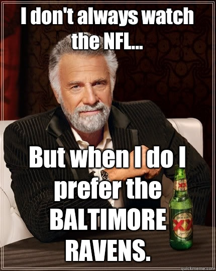 I Dont Always Watch The Nfl But When I Do I Prefer The Baltimore