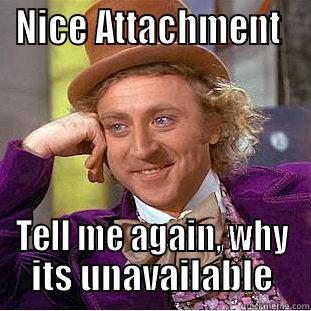NICE ATTACHMENT  TELL ME AGAIN, WHY ITS UNAVAILABLE Condescending Wonka