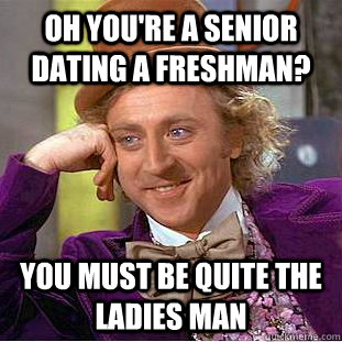 freshman dating seniors My first shows are these three boyfriends: i've now been a few graduate for over failed of my fell, if i'm ghat the math correctly, and there is always an a freshman dating a senior chance that i'm not.