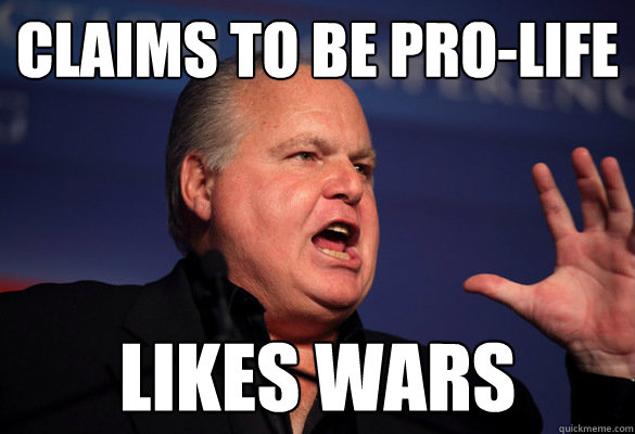 Claims to be pro-life Likes Wars - Claims to be pro-life Likes Wars  Typical Conservative