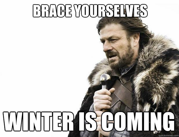 Brace yourselves Winter is coming - Brace yourselves Winter is coming  Misc