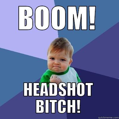 Boom Headshot Bitch Quickmeme