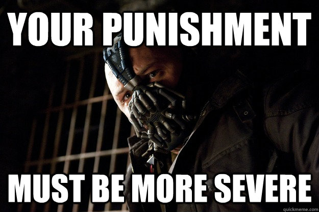 Your punishment Must be more severe - Your punishment Must be more severe  Angry Bane