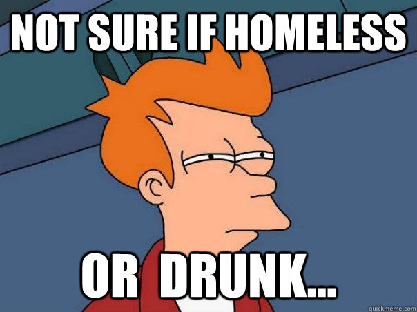 Not sure if homeless Or  drunk... - Not sure if homeless Or  drunk...  Futurama Fry