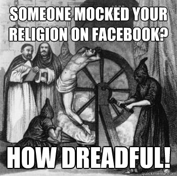 Someone mocked your religion on Facebook? how dreadful!