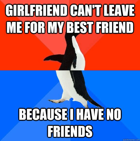 my girlfriend has no friends
