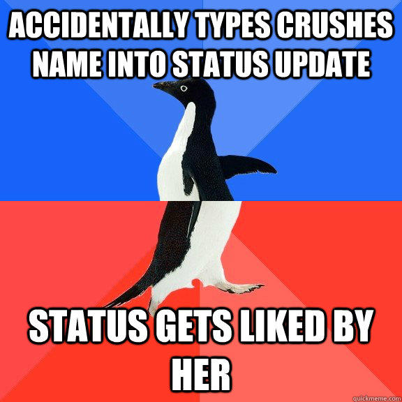 Accidentally types crushes name into status update Status gets liked by her - Accidentally types crushes name into status update Status gets liked by her  Socially Awkward Awesome Penguin