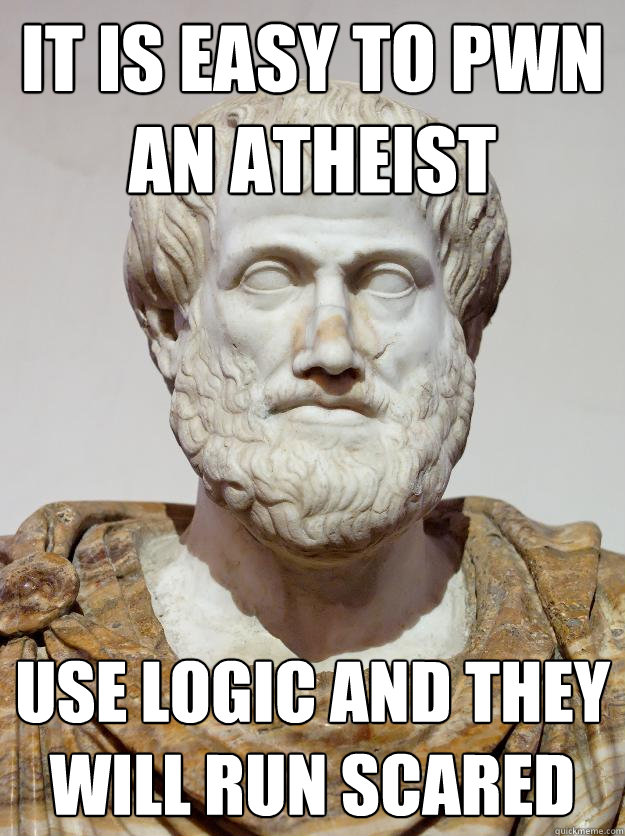 It is easy to pwn an atheist use logic and they will run scared