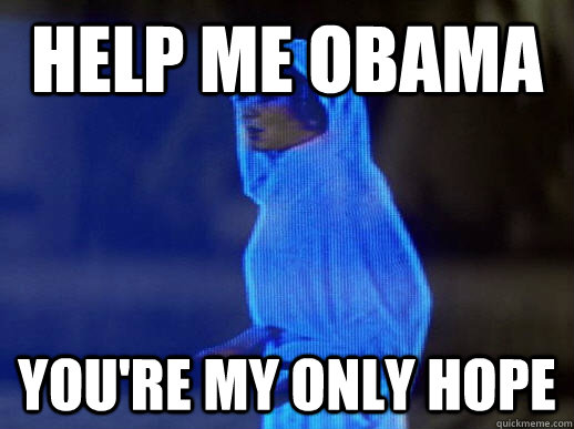 Help me Obama you're my only hope - Help me Obama you're my only hope  help me obi-wan kenobi