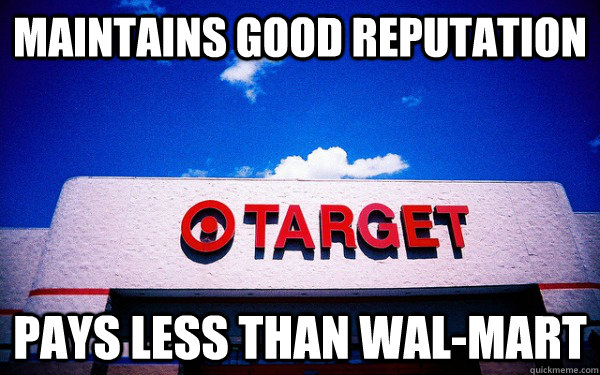 Maintains good reputation Pays less than Wal-Mart