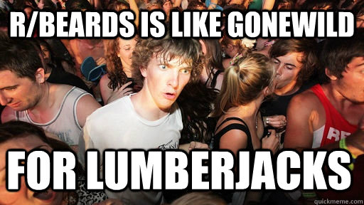 r/beards is like gonewild for lumberjacks - r/beards is like gonewild for lumberjacks  Sudden Clarity Clarence