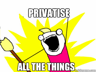 privatise all the things - privatise all the things  All The Things