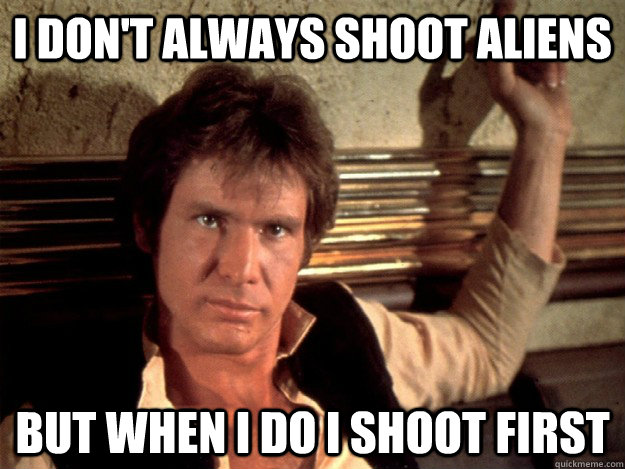 I don't always shoot aliens But when I do I shoot first
