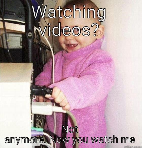 Overly obsessed baby - WATCHING VIDEOS? NOT ANYMORE. NOW YOU WATCH ME Troll Baby