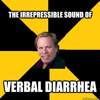 the irrepressible sound of verbal diarrhea - the irrepressible sound of verbal diarrhea  John Steigerwald