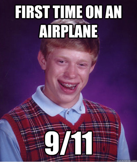 First time on an airplane 9/11 - First time on an airplane 9/11  Bad Luck Brian