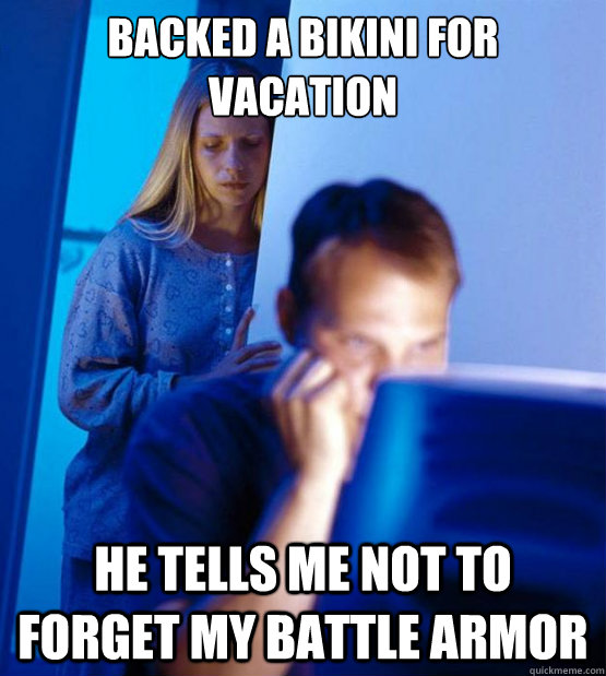 Backed a bikini for vacation  he tells me not to forget my battle armor  - Backed a bikini for vacation  he tells me not to forget my battle armor   Sexy redditor wife