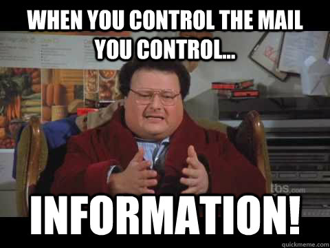 When you control the mail you control... INFORMATION!