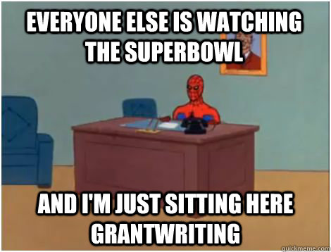 Everyone else is watching the Superbowl and i'm just sitting here grantwriting