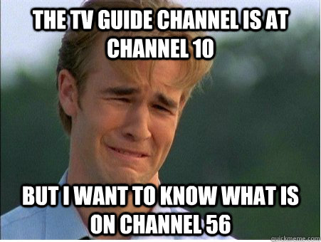 The TV Guide Channel is at channel 10 But I want to know what is on channel 56 - The TV Guide Channel is at channel 10 But I want to know what is on channel 56  1990s Problems