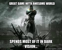 Great game with awesome world Spends most of it in dark vision...