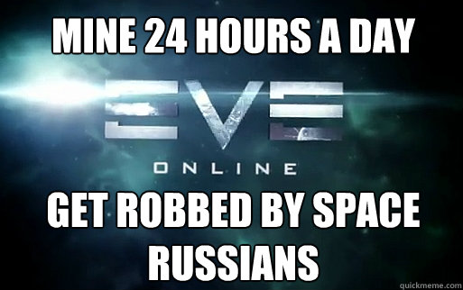 mine 24 hours a day get robbed by space russians  EVE Online