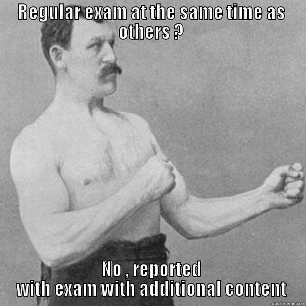 puta que parriu - REGULAR EXAM AT THE SAME TIME AS OTHERS ? NO , REPORTED WITH EXAM WITH ADDITIONAL CONTENT overly manly man
