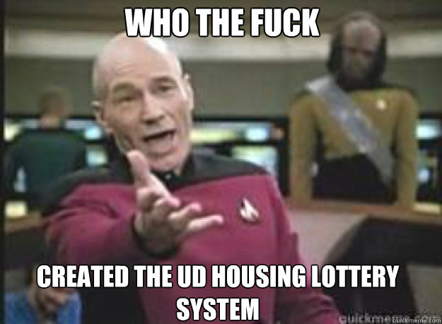 Who the FUCK created the UD housing lottery system - Who the FUCK created the UD housing lottery system  What the Fuck