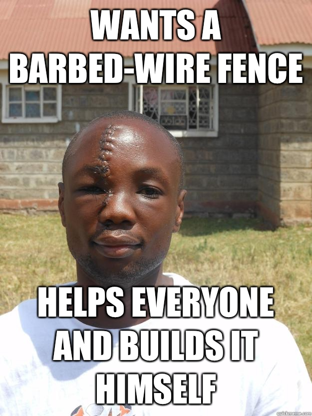 Wants a barbed-wire fence Helps everyone and builds it himself - Wants a barbed-wire fence Helps everyone and builds it himself  GOOD GUY OMARI